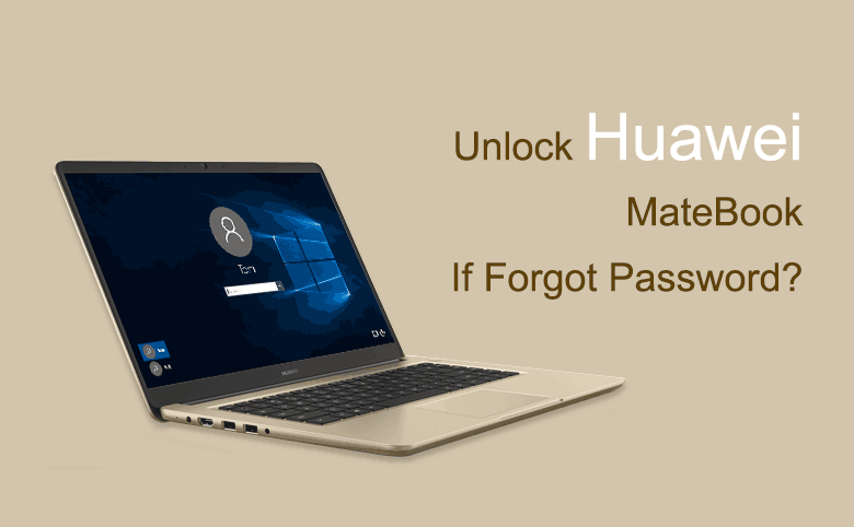 How to Unlock Huawei MateBook If Forgot Password?