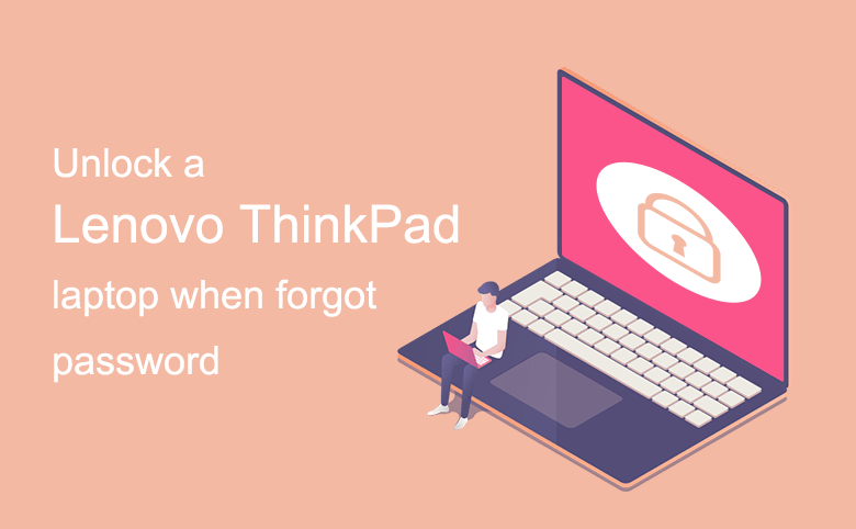 How to unlock a Lenovo ThinkPad laptop when forgot password