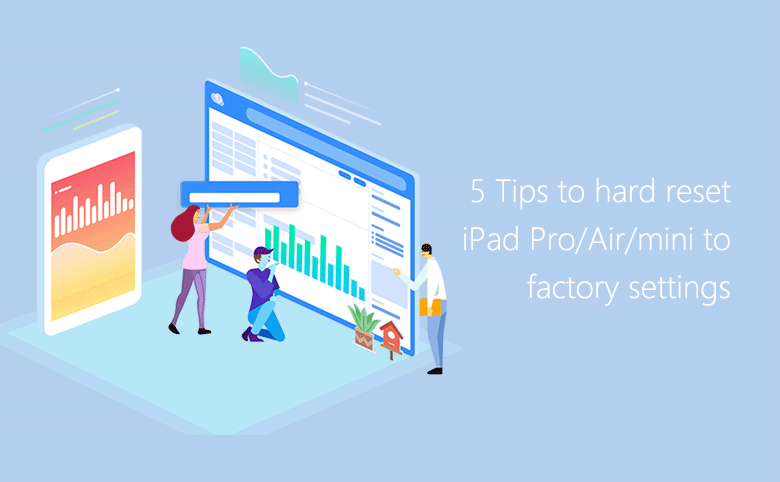 5 Tips to hard reset iPad Pro/Air/mini to factory settings