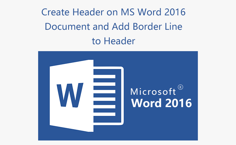 3 Ways to create header on MS Word 2016 document and add