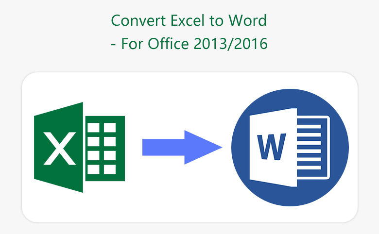 How to convert Excel to Word document or table in Office 2013/2016